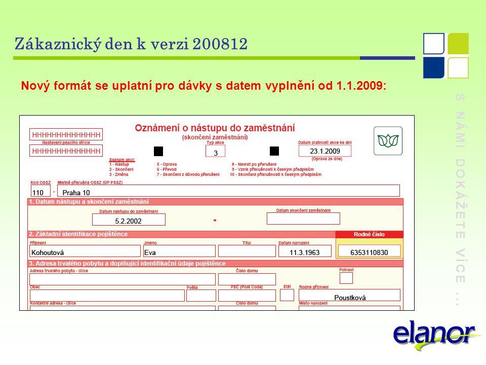 Zákaznický den k verzi 200812 Nový formát se uplatní pro dávky s datem vyplnění od 1.1.2009: S NÁMI DOKÁŽETE VÍCE ...