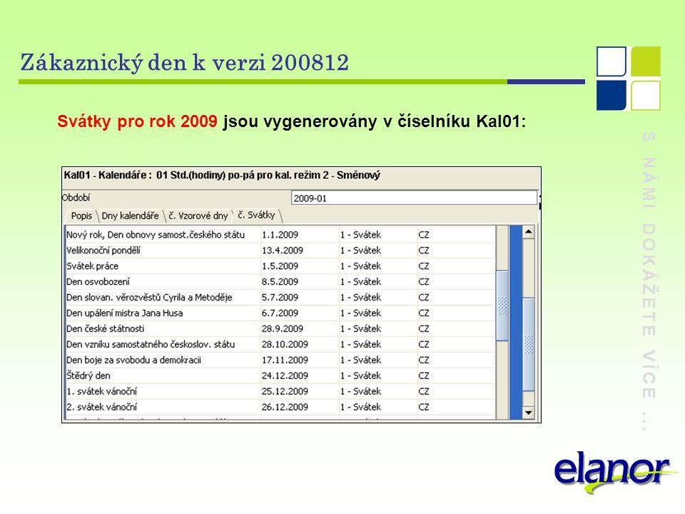Zákaznický den k verzi 200812 Svátky pro rok 2009 jsou vygenerovány v číselníku Kal01: S NÁMI DOKÁŽETE VÍCE ...