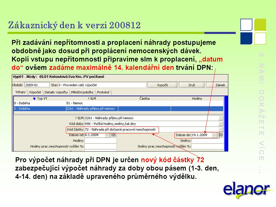 Zákaznický den k verzi 200812 Při zadávání nepřítomnosti a proplacení náhrady postupujeme obdobně jako dosud při proplácení nemocenských dávek.