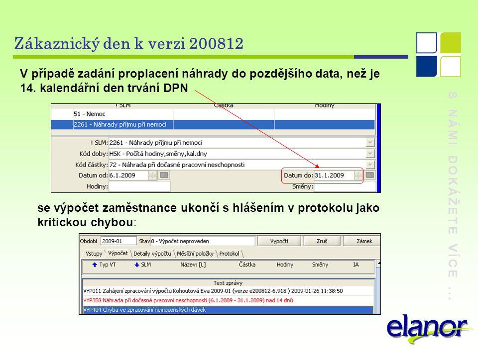 Zákaznický den k verzi 200812 V případě zadání proplacení náhrady do pozdějšího data, než je 14. kalendářní den trvání DPN.