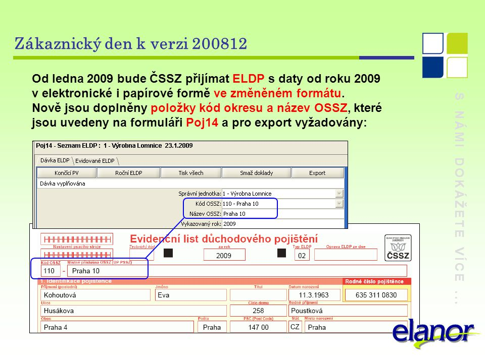 Zákaznický den k verzi 200812 Od ledna 2009 bude ČSSZ přijímat ELDP s daty od roku 2009 v elektronické i papírové formě ve změněném formátu.