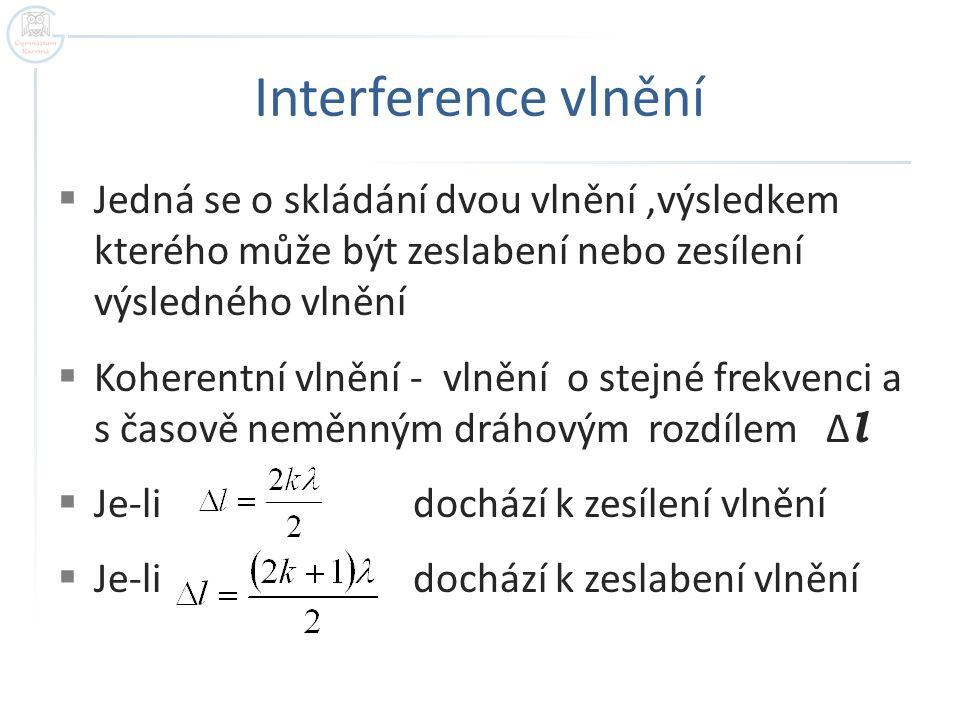 Interference vlnění Jedná se o skládání dvou vlnění ,výsledkem kterého může být zeslabení nebo zesílení výsledného vlnění.