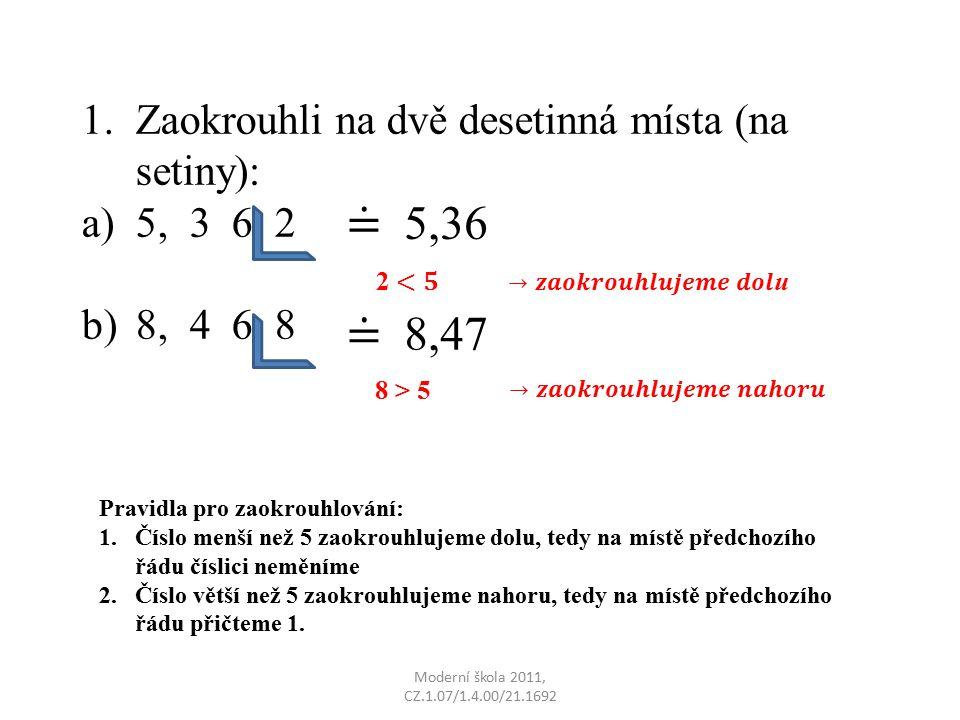 = 5,36 = 8,47 Zaokrouhli na dvě desetinná místa (na setiny): 5, 3 6 2