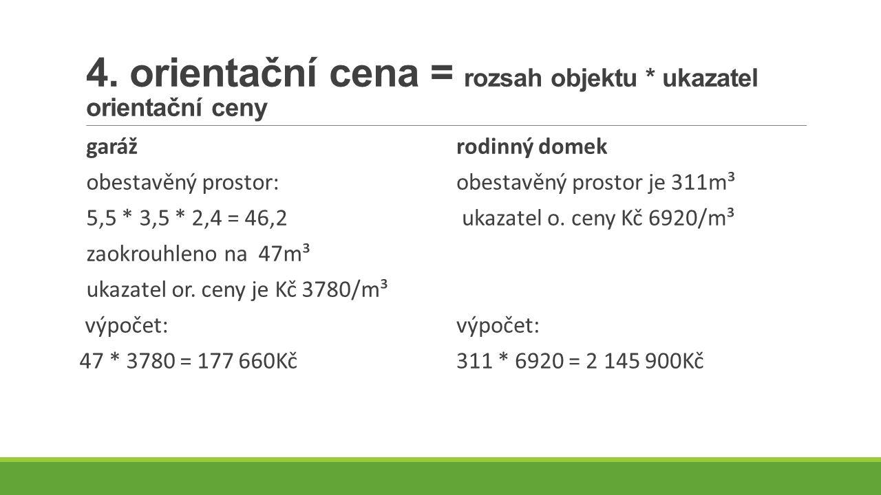 4. orientační cena = rozsah objektu * ukazatel orientační ceny