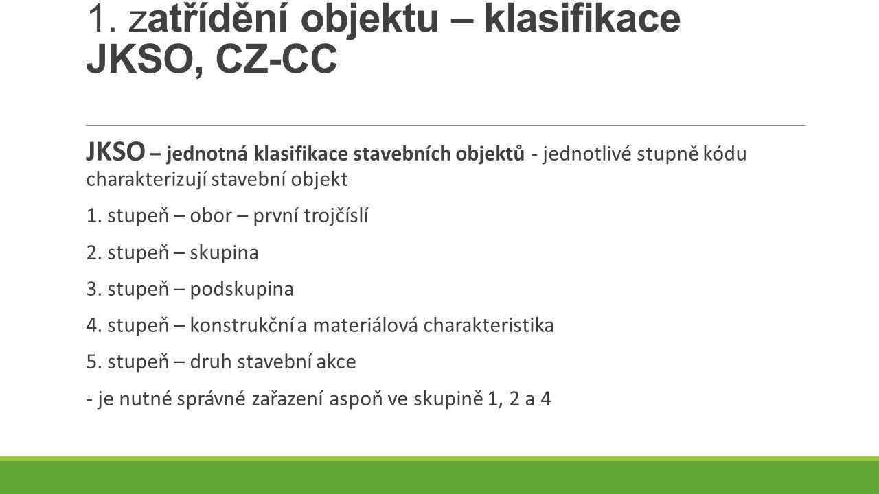 1. zatřídění objektu – klasifikace JKSO, CZ-CC