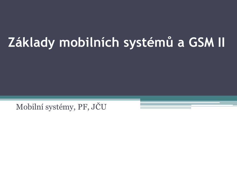 Základy mobilních systémů a GSM II