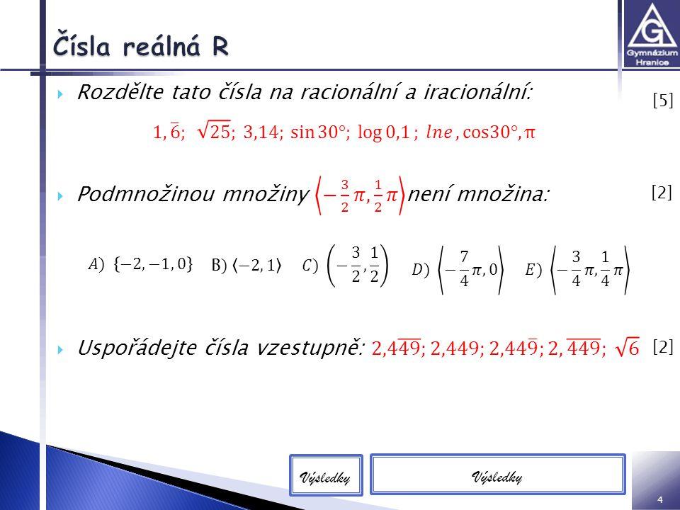 Čísla reálná R Rozdělte tato čísla na racionální a iracionální: