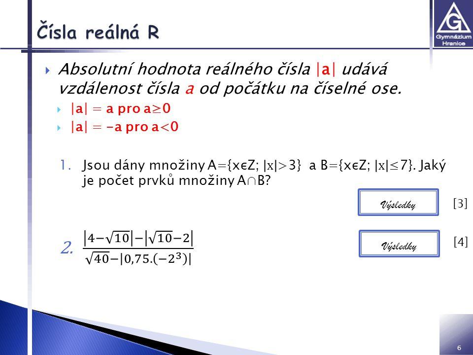 VY inovace 32 01 Z2 IM Čísla reálná R. Absolutní hodnota reálného čísla |a| udává vzdálenost čísla a od počátku na číselné ose.