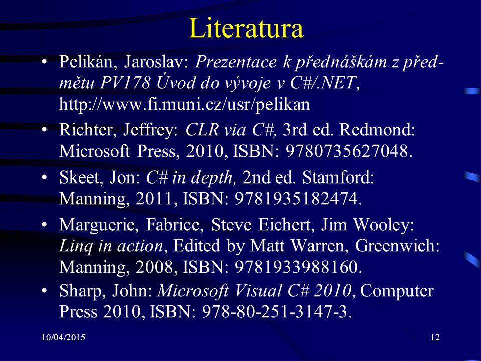 Literatura Pelikán, Jaroslav: Prezentace k přednáškám z před-mětu PV178 Úvod do vývoje v C#/.NET, http://www.fi.muni.cz/usr/pelikan.