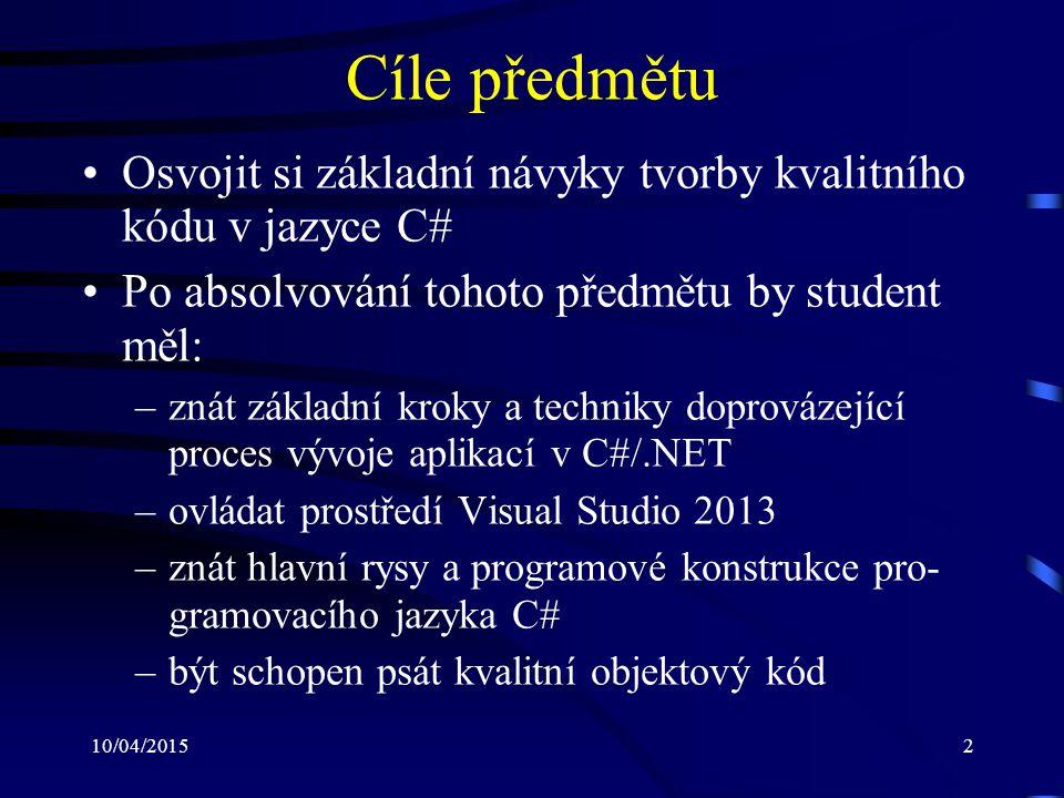 Cíle předmětu Osvojit si základní návyky tvorby kvalitního kódu v jazyce C# Po absolvování tohoto předmětu by student měl: