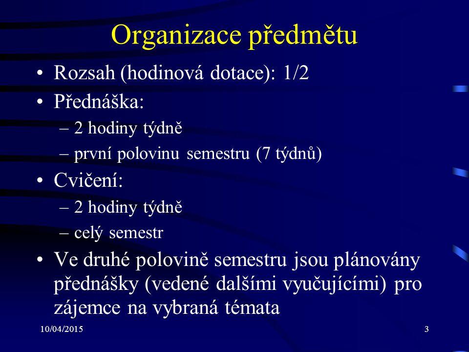 Organizace předmětu Rozsah (hodinová dotace): 1/2 Přednáška: Cvičení:
