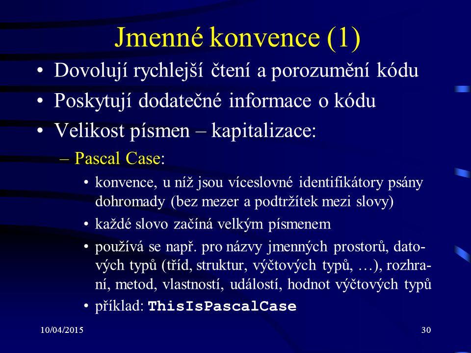 Jmenné konvence (1) Dovolují rychlejší čtení a porozumění kódu