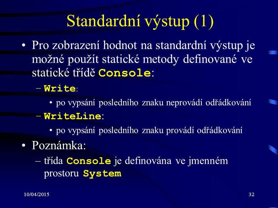 Standardní výstup (1) Pro zobrazení hodnot na standardní výstup je možné použít statické metody definované ve statické třídě Console:
