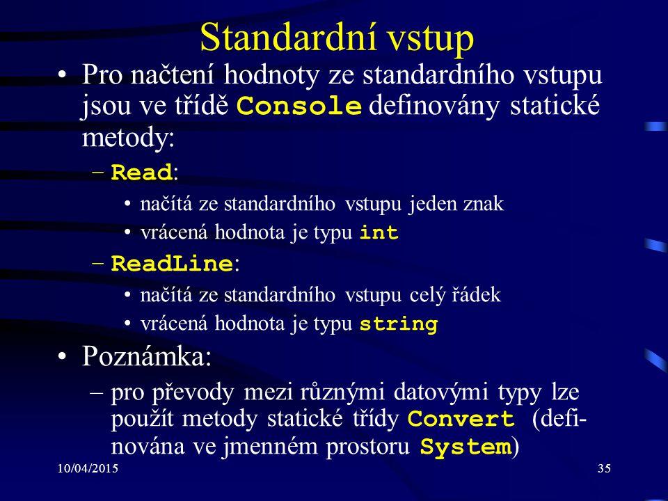Standardní vstup Pro načtení hodnoty ze standardního vstupu jsou ve třídě Console definovány statické metody: