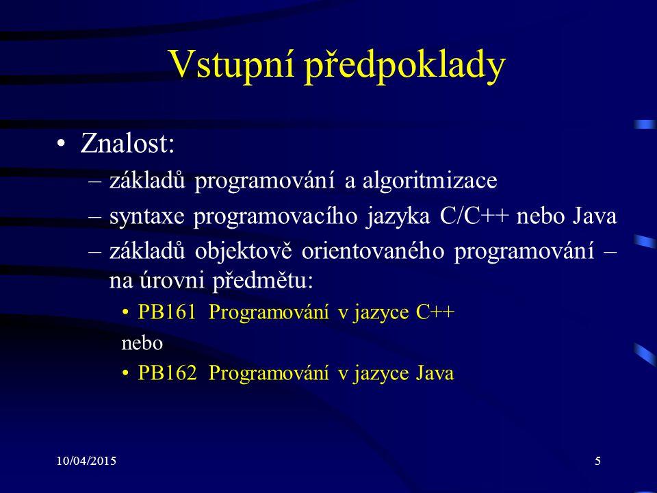 Vstupní předpoklady Znalost: základů programování a algoritmizace