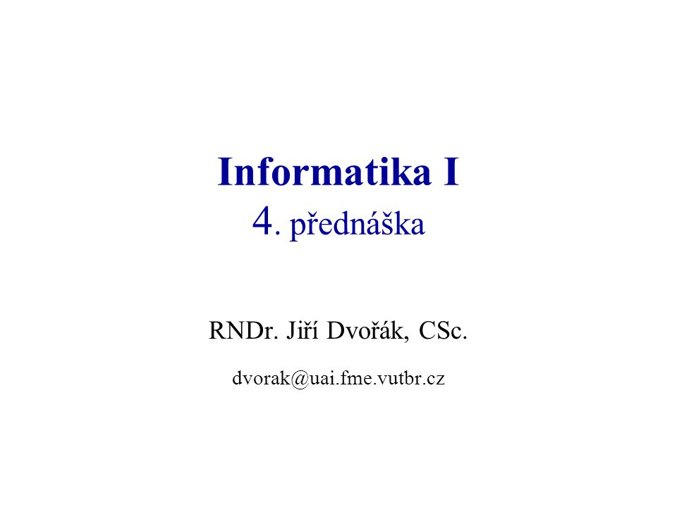 Informatika I 4. přednáška