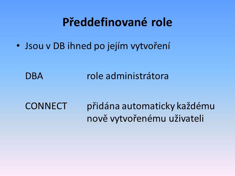 Předdefinované role Jsou v DB ihned po jejím vytvoření