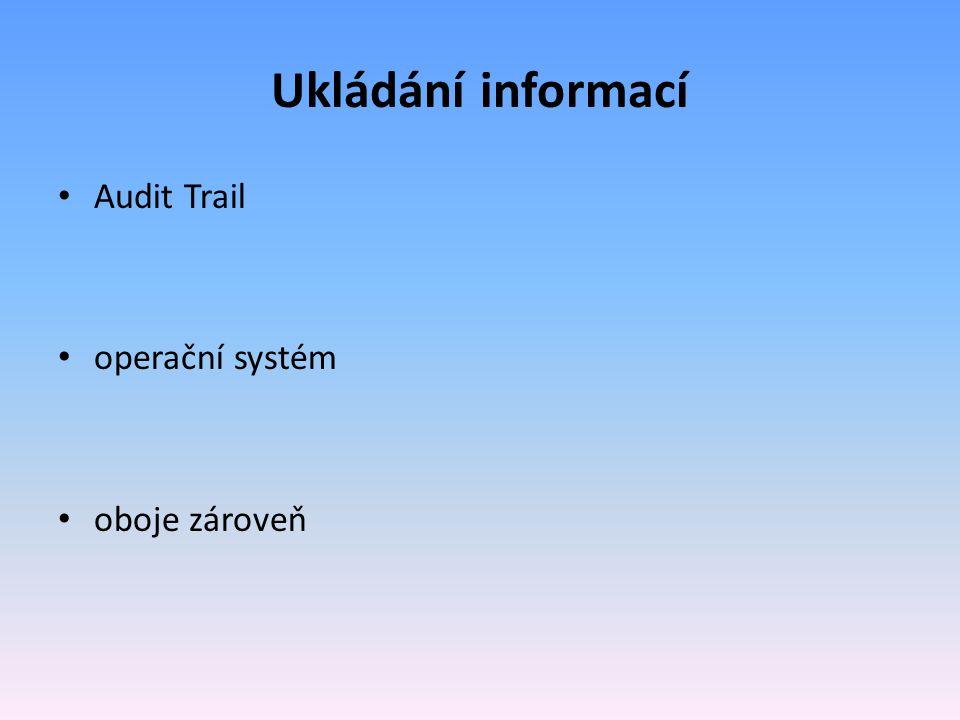 Ukládání informací Audit Trail operační systém oboje zároveň