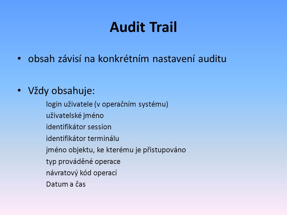 Audit Trail obsah závisí na konkrétním nastavení auditu Vždy obsahuje: