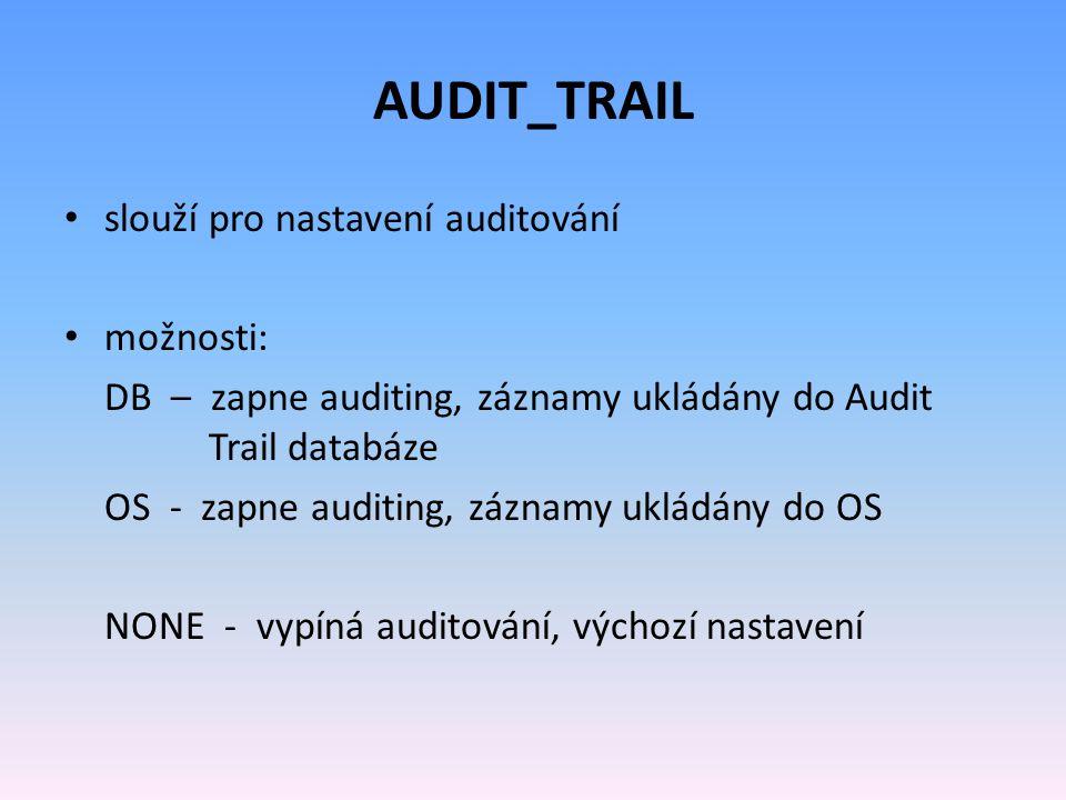 AUDIT_TRAIL slouží pro nastavení auditování možnosti: