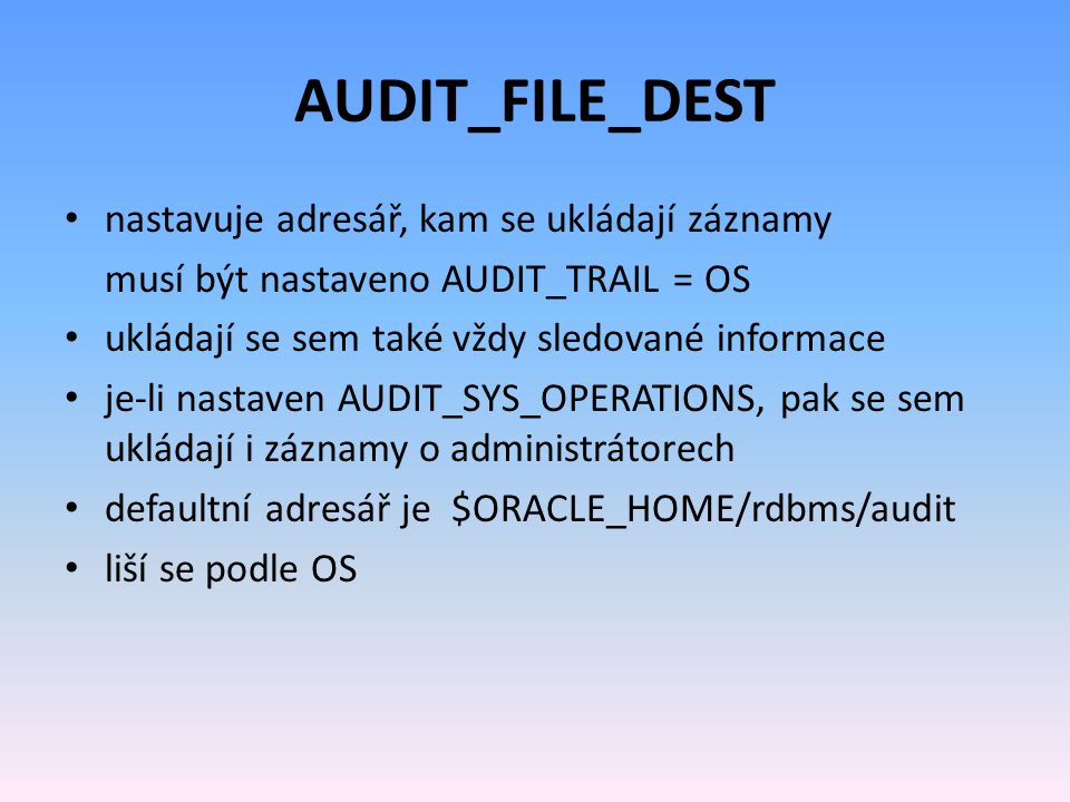 AUDIT_FILE_DEST nastavuje adresář, kam se ukládají záznamy