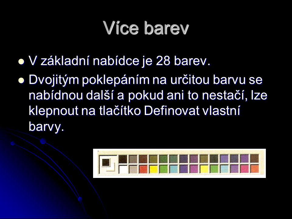 Více barev V základní nabídce je 28 barev.