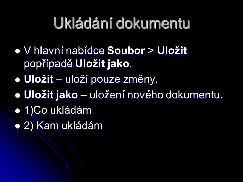 Ukládání dokumentu V hlavní nabídce Soubor > Uložit popřípadě Uložit jako. Uložit – uloží pouze změny.