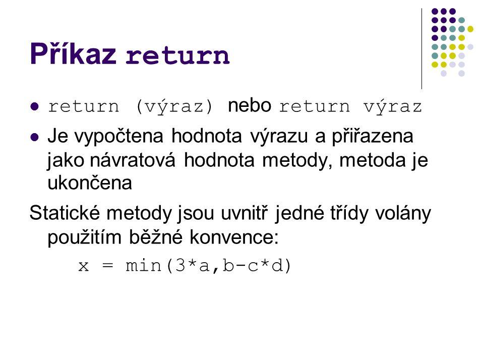 Příkaz return return (výraz) nebo return výraz