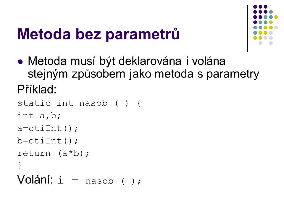 Metoda bez parametrů Metoda musí být deklarována i volána stejným způsobem jako metoda s parametry.