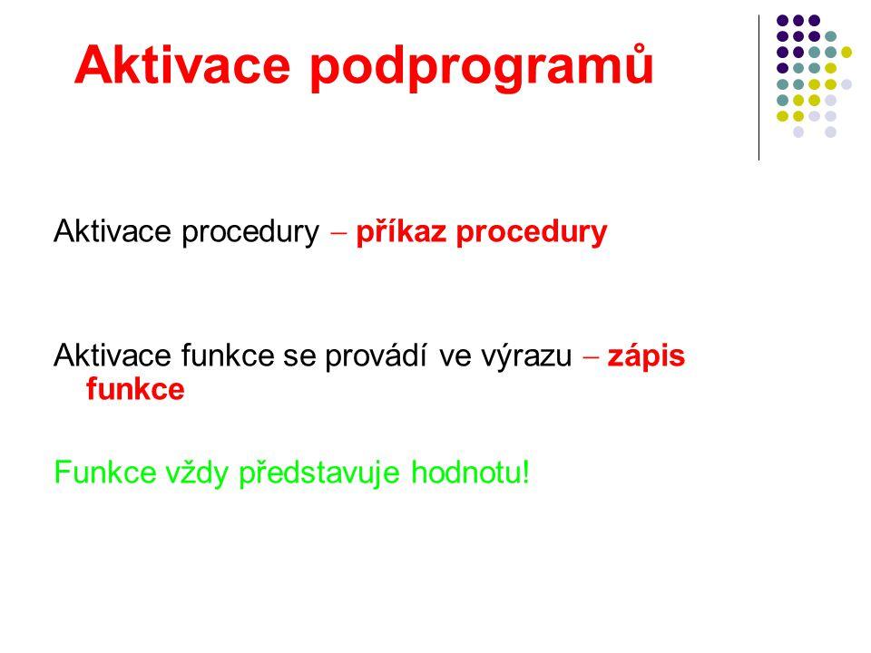 Aktivace podprogramů Aktivace procedury  příkaz procedury