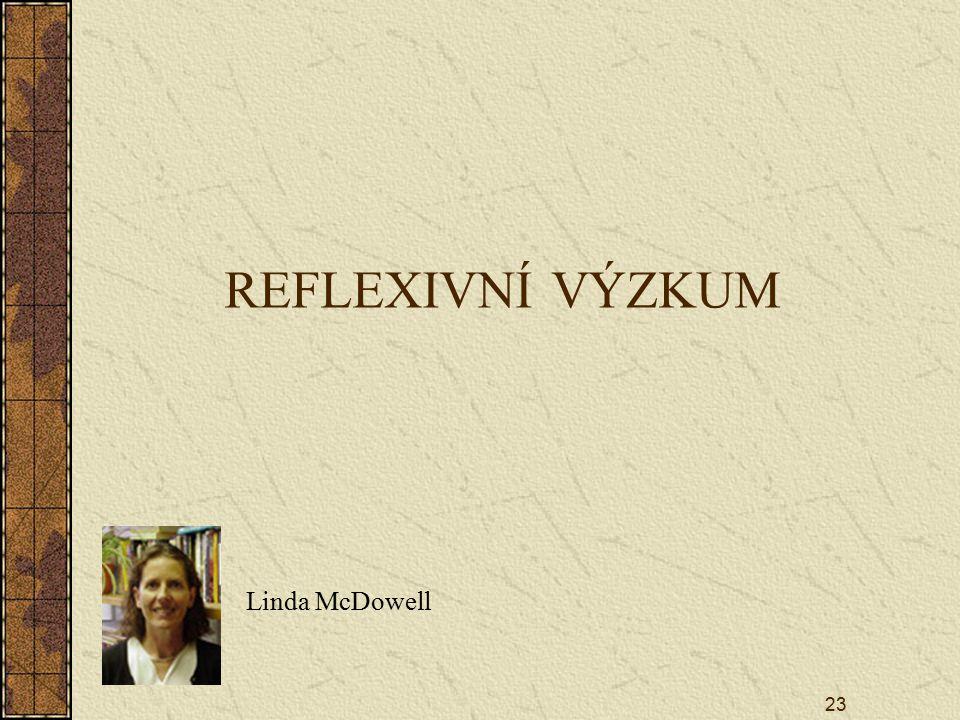 REFLEXIVNÍ VÝZKUM Linda McDowell