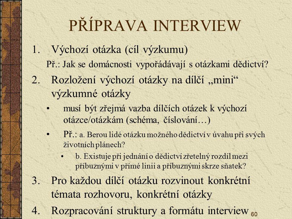 PŘÍPRAVA INTERVIEW Výchozí otázka (cíl výzkumu)