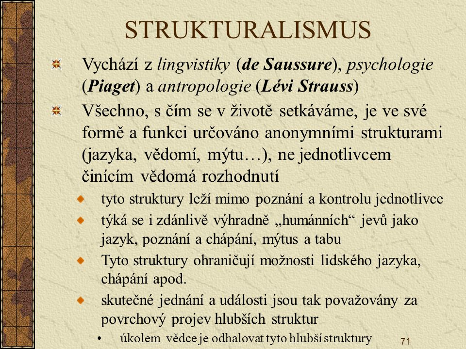 STRUKTURALISMUS Vychází z lingvistiky (de Saussure), psychologie (Piaget) a antropologie (Lévi Strauss)