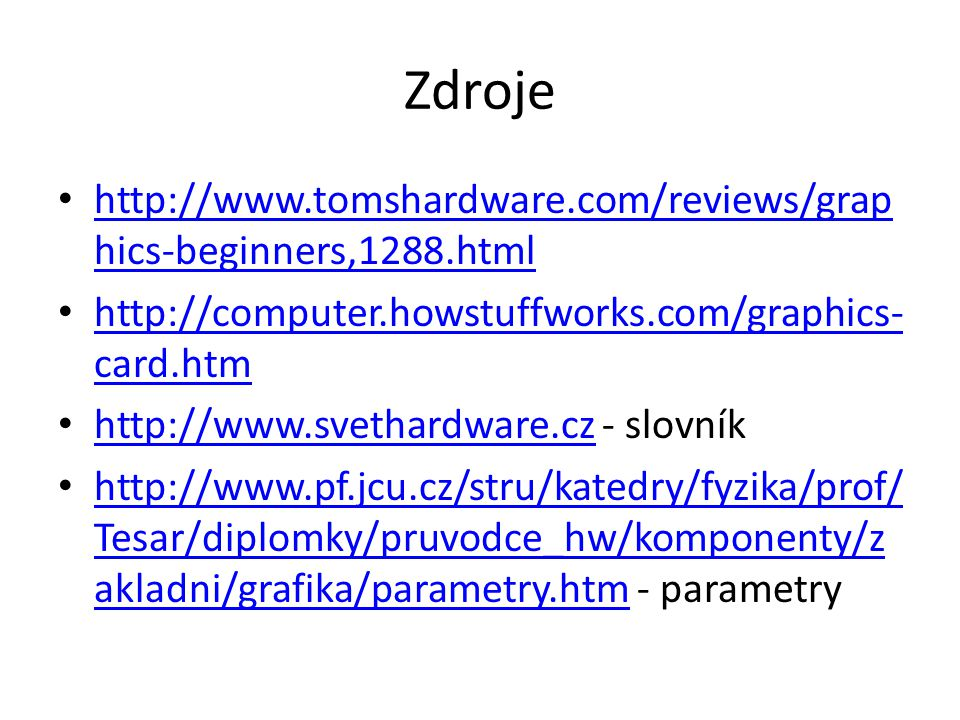 Zdroje http://www.tomshardware.com/reviews/graphics-beginners,1288.html. http://computer.howstuffworks.com/graphics-card.htm.