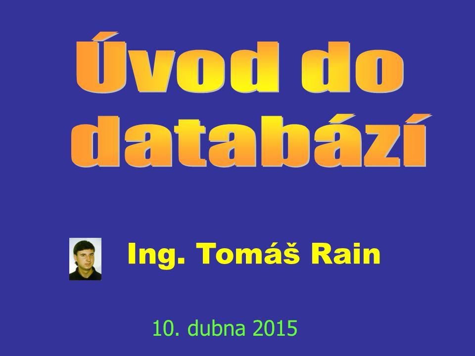 Úvod do databází Ing. Tomáš Rain 10. dubna 2017