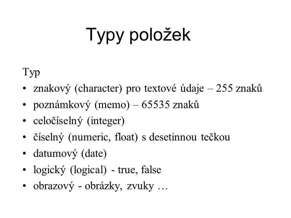 Typy položek Typ znakový (character) pro textové údaje – 255 znaků