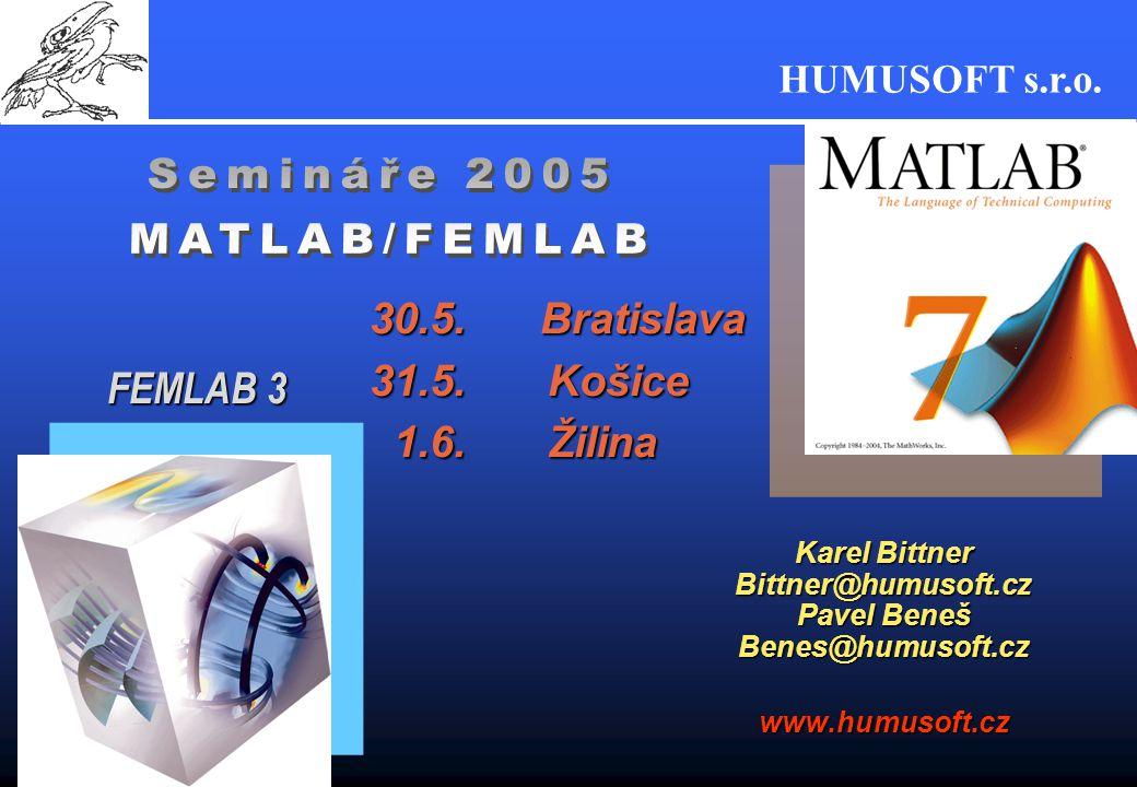 Semináře 2005 MATLAB/FEMLAB 30.5. Bratislava 31.5. Košice 1.6. Žilina