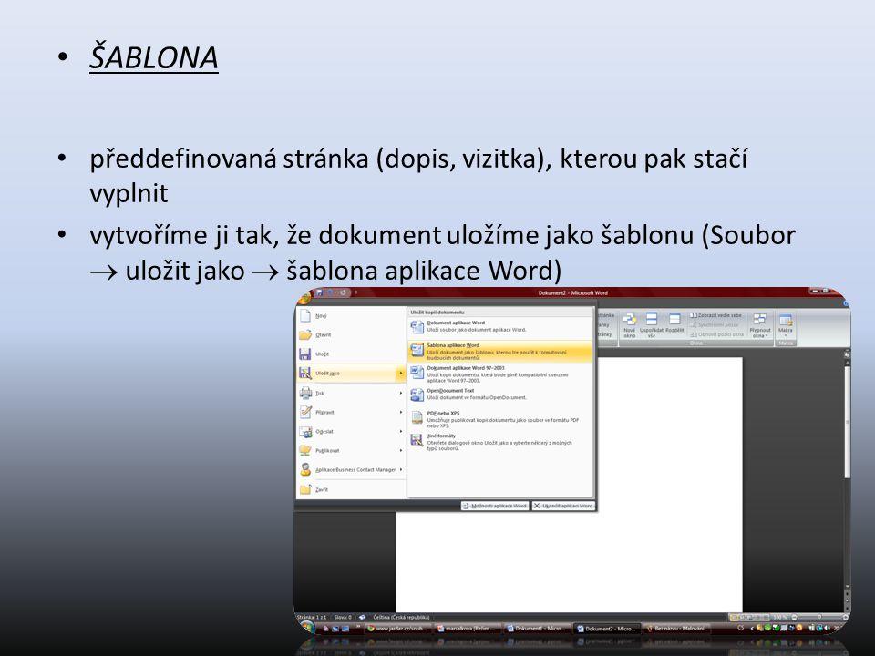 ŠABLONA předdefinovaná stránka (dopis, vizitka), kterou pak stačí vyplnit.