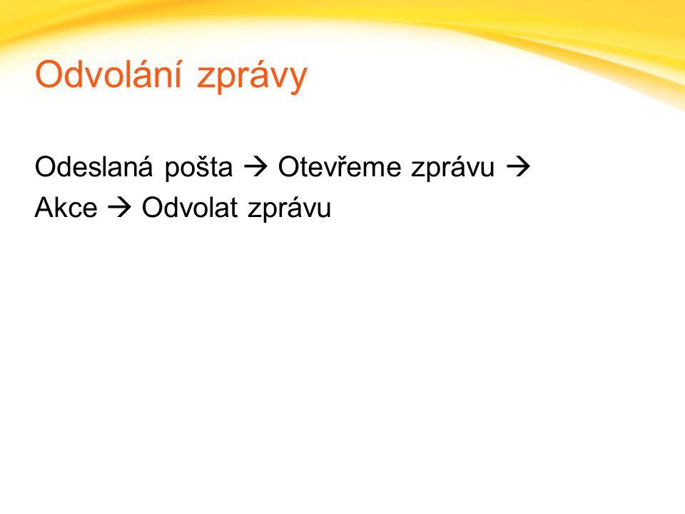 Odvolání zprávy Odeslaná pošta  Otevřeme zprávu  Akce  Odvolat zprávu