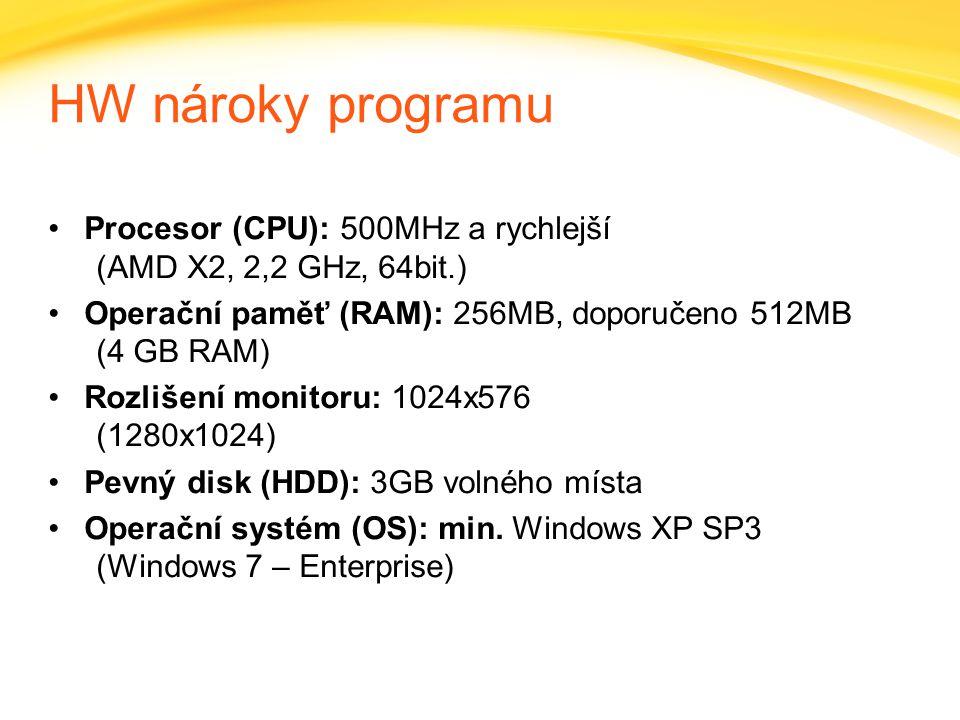 HW nároky programu Procesor (CPU): 500MHz a rychlejší (AMD X2, 2,2 GHz, 64bit.) Operační paměť (RAM): 256MB, doporučeno 512MB (4 GB RAM)