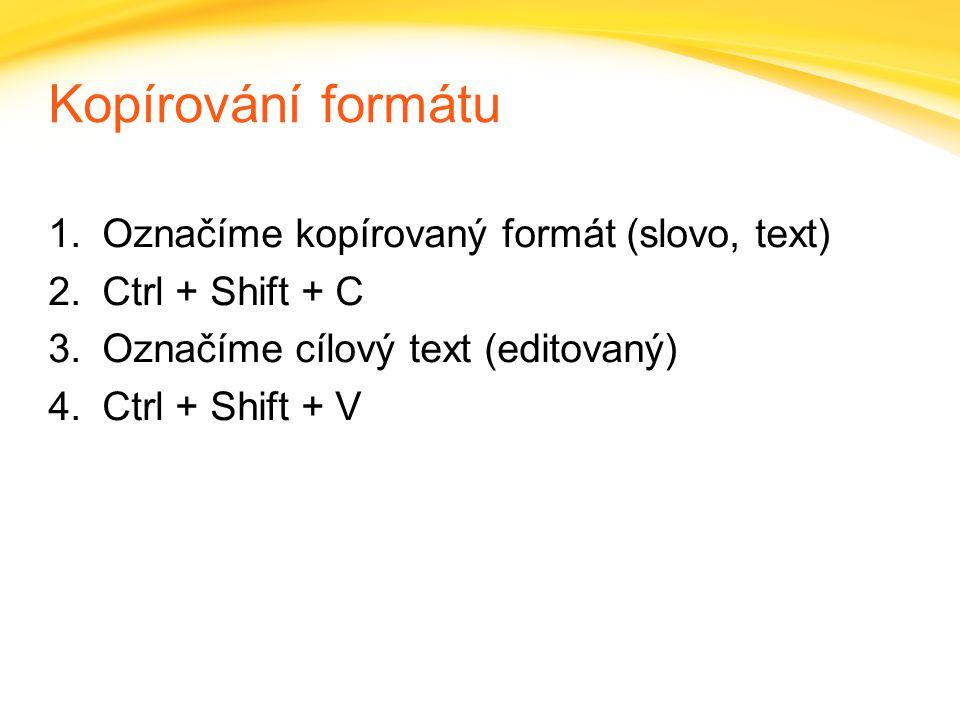 Kopírování formátu Označíme kopírovaný formát (slovo, text)