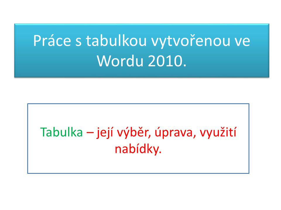 Práce s tabulkou vytvořenou ve Wordu 2010.
