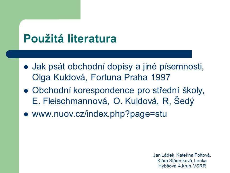 Použitá literatura Jak psát obchodní dopisy a jiné písemnosti, Olga Kuldová, Fortuna Praha 1997.