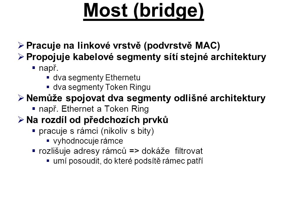 Most (bridge) Pracuje na linkové vrstvě (podvrstvě MAC)