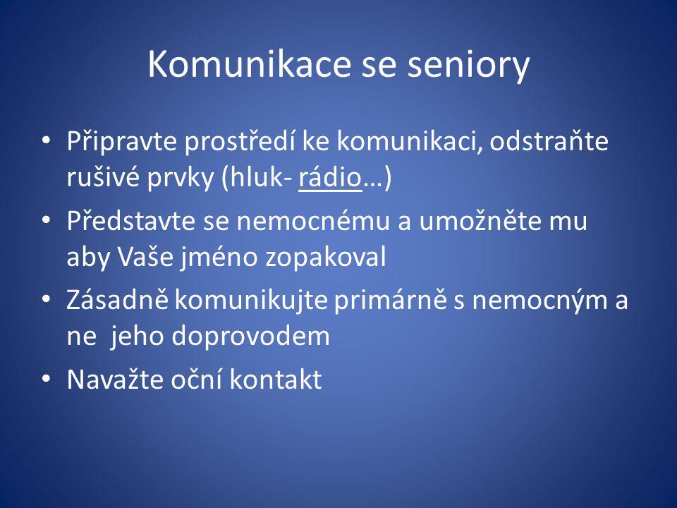 Komunikace se seniory Připravte prostředí ke komunikaci, odstraňte rušivé prvky (hluk- rádio…)