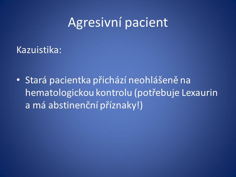 Agresivní pacient Kazuistika: