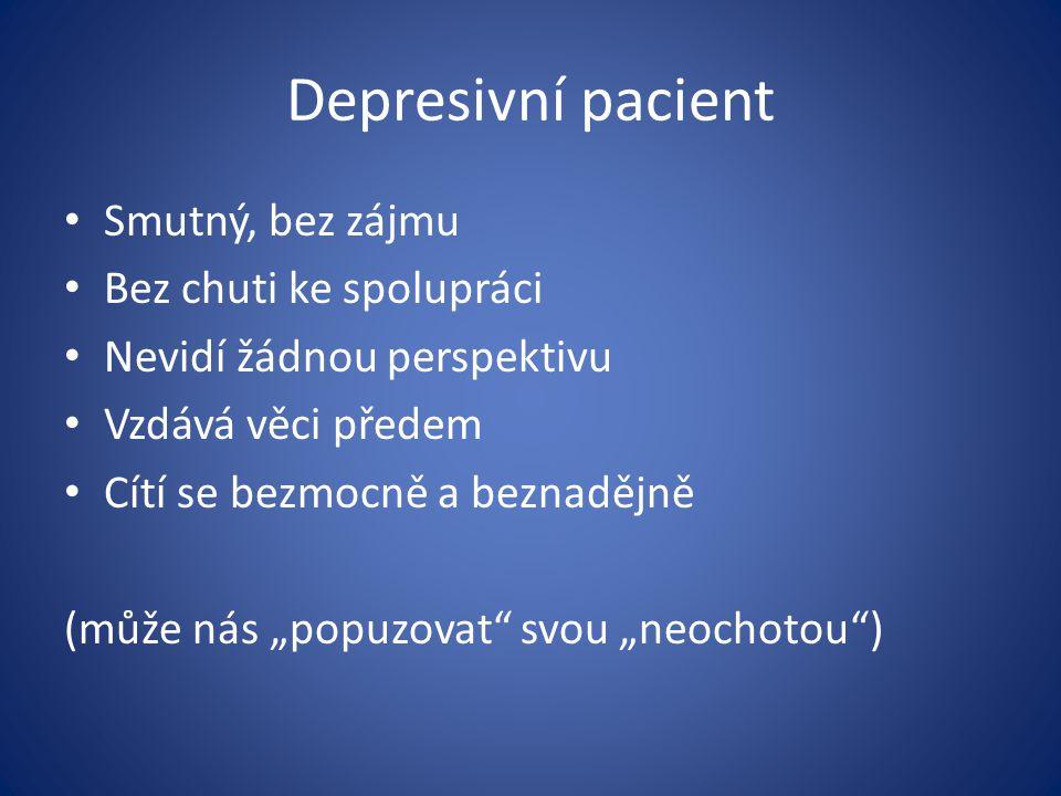 Depresivní pacient Smutný, bez zájmu Bez chuti ke spolupráci
