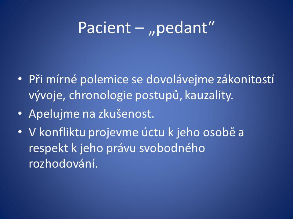 """Pacient – """"pedant Při mírné polemice se dovolávejme zákonitostí vývoje, chronologie postupů, kauzality."""