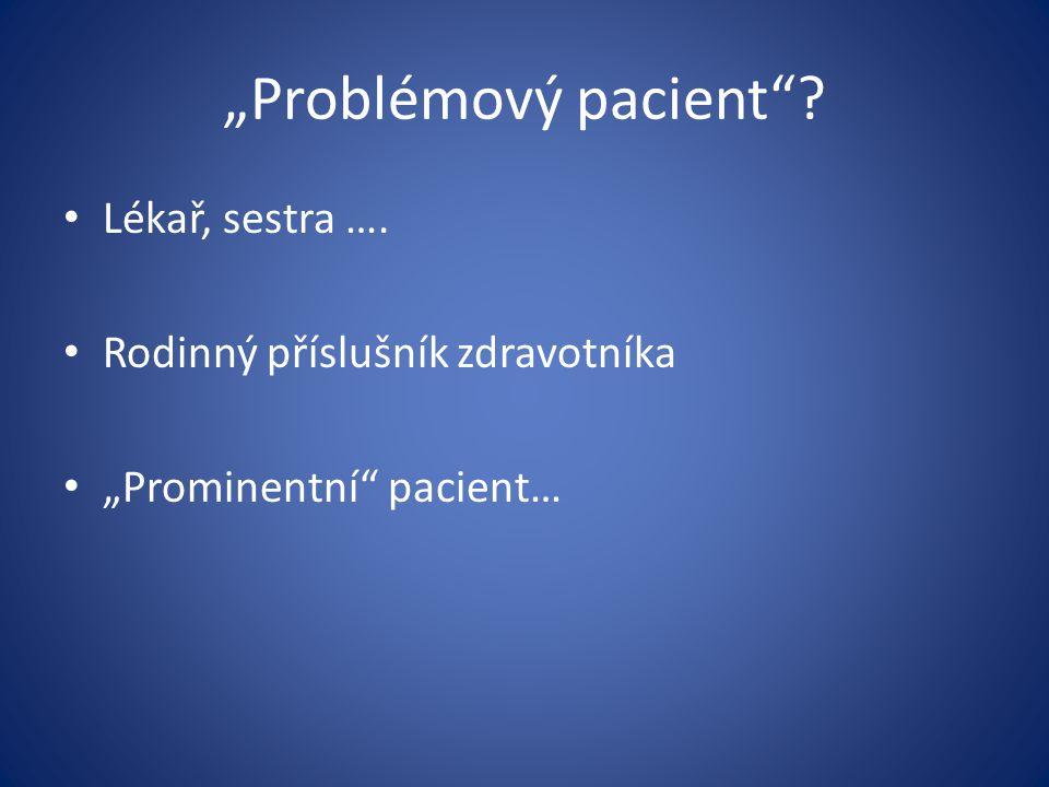 """""""Problémový pacient Lékař, sestra …. Rodinný příslušník zdravotníka"""