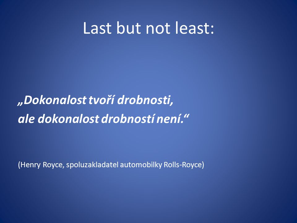 "Last but not least: ""Dokonalost tvoří drobnosti,"